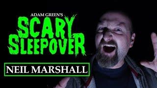 Adam Green's SCARY SLEEPOVER - Episode 2.6: Neil Marshall
