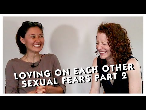 LOVING ON EACH OTHER Sexual Fears Part 2
