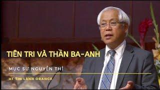 TIÊN TRI VÀ THẦN BA-ANH - Mục sư Nguyễn Thỉ