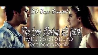 3d the love mashup extreme bass boosted (2017) by dj dip sr & ad - latest bollywood song 2017