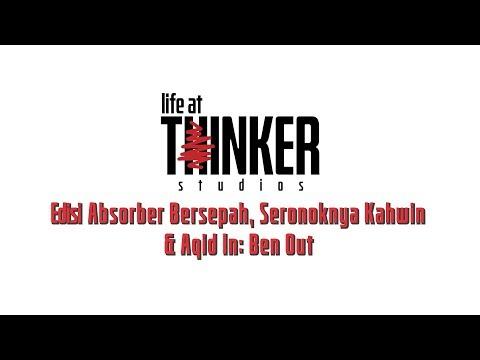 Life At Thinker: Edisi Absorber Bersepah, Seronoknya Kahwin & Aqid In: Ben Out