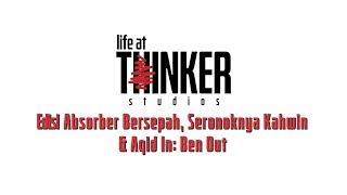 Life At Thinker Edisi Absorber Bersepah Seronoknya Kahwin Andamp Aqid In Ben Out