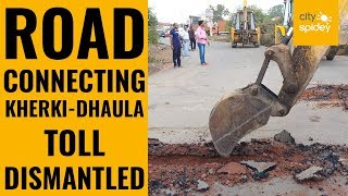 MCEPL officials dismantle road connecting Kherki-Dhaula toll