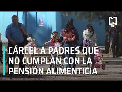 Cárcel a padres que no paguen pensión alimenticia en CDMX - Las Noticias