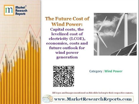 The Future Cost of Wind Power: Capital costs, the levelized cost of electricity (LCOE)