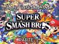 50 curiosidades de Super Smash Bros. PARTE 2