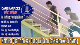 Nhìn Lại Quá Trình Xây Dựng Lại Quán Cafe Karaoke Gốc Vừng