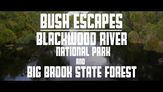 Bush Escapes Episode 3 - Blackwood River National Park & Big Brook State Forest