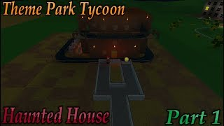 Roblox Haunted House Part 1 - Theme Park Tycoon [New Ride!]