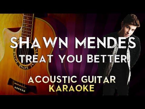 Shawn Mendes - Treat You Better   Higher Key Acoustic Guitar Karaoke Instrumental Lyrics Cover