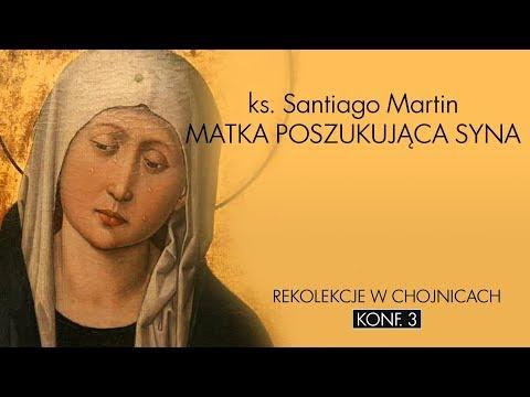 Matka poszukująca Syna. Chojnice 2017. Rekolekcje z ks. Santiago Martinem cz. 03