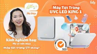 Kinh nghiệm hay: Mẹ có nên mua máy tiệt trùng UV không? | Máy tiệt trùng UVC LED KING 1