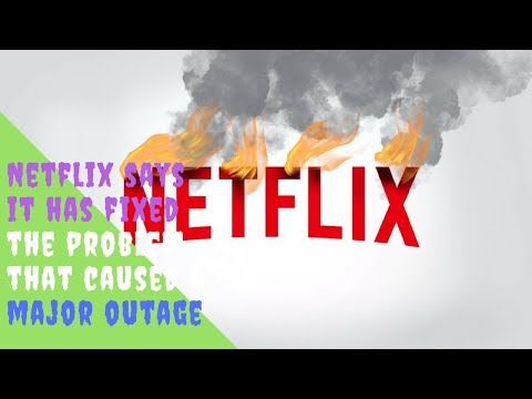 Netflix says it has fixed the problem that caused a major outage