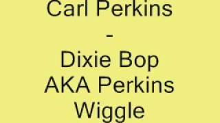 Carl Perkins - Dixie Bop AKA Perkins Wiggle.wmv YouTube Videos