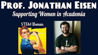 STEM Women: How Men Can Help, with Professor Jonathan Eisen