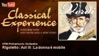 Verdi : Rigoletto : Act III : La donna è mobile - ClassicalExperience