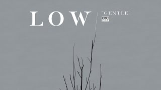 Low - Gentle