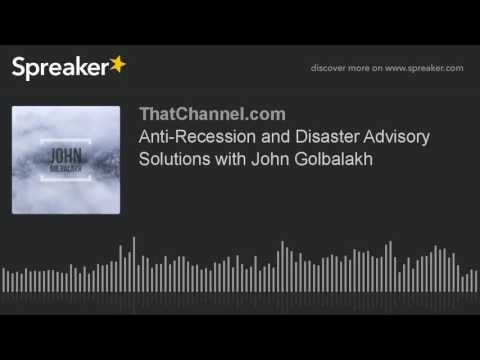 Anti-Recession and Disaster Advisory Solutions with John Golbalakh