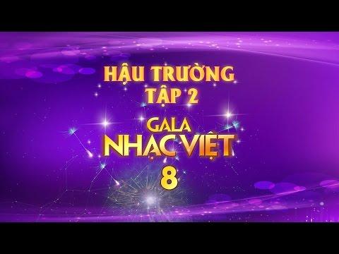 Gala Nhạc Việt 8 - Duyên Phận Cuộc Đời (Hậu Trường) - Tập 2