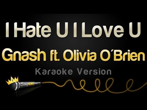 Gnash - I Hate U I Love U (feat. Olivia O'Brien) (Karaoke Version)