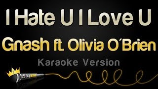 gnash i hate u i love u feat olivia obrien karaoke version