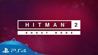 Hitman 2 | Ghost Mode Trailer | PS4