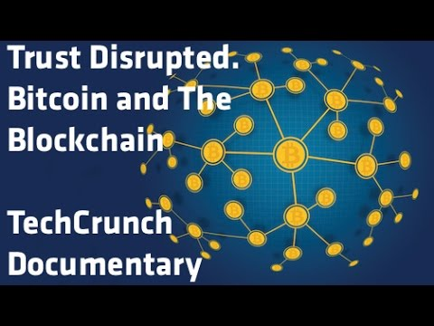 """Trust Disrupted. Bitcoin and The Blockchain"" - TechCrunch Documentary"