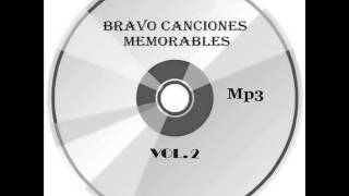 Bravo Canciones Memorables, Laureano Brizuela. yo quiero tirar mis penas al viento