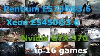 Pentium E5200@3.6 vs Xeon E5450@3.6 + GTX 970  in 16 Games