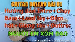 GUITAR BOLERO BÀI 81: NGƯỜI EM XÓM ĐẠO-(Hướng dẫn Intro+Chạy Bass+Lead láy+Đệm hát+Giang tấu+Outtro)