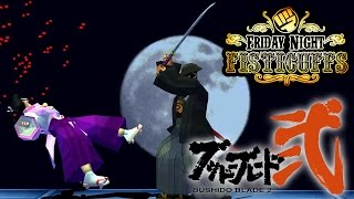 Friday Night Fisticuffs - Bushido Blade (1 & 2)