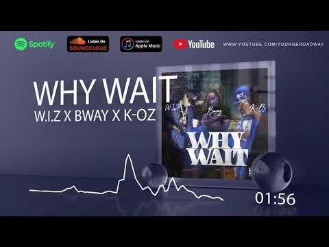 W.I.Z x K-Oz x Bway - Why Wait (Official Audio)