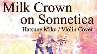 "I played ""Milk Crown on Sonnetica"" by Yujii (Hatsune Miku) by Violi..."