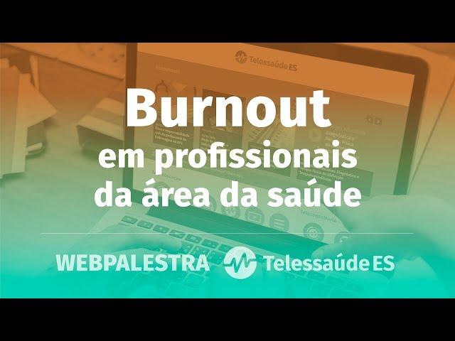 WebPalestra: Síndrome de Burnout em profissionais da área da saúde