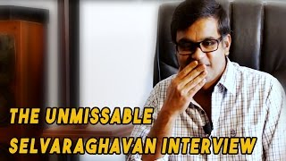 The Selvaraghavan Interview That You Just Can't Miss