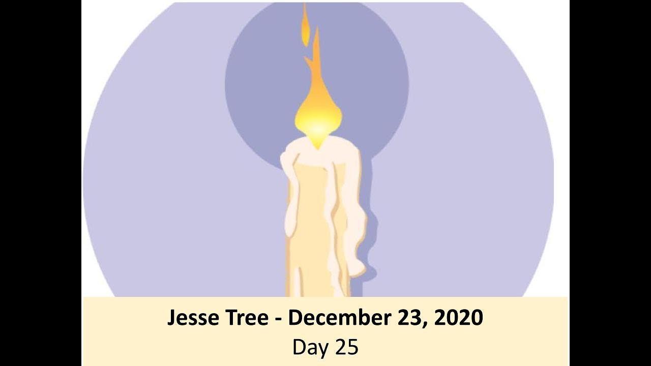 Jesse Tree - December 23, 2020 - Day 25