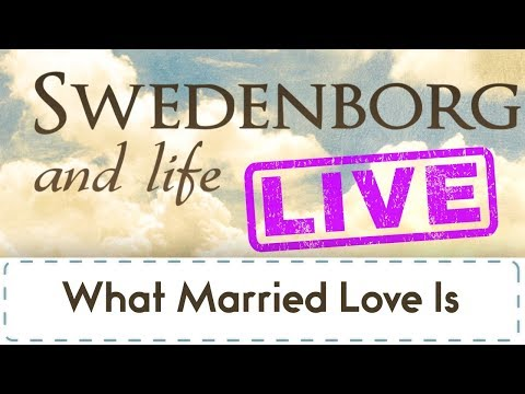 Swedenborg & Life Live: What Married Love Is