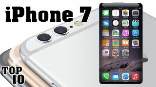 Top 10 Rumors About The iPhone 7