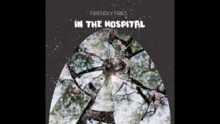 Watch Friendly Fires In The Hospital video
