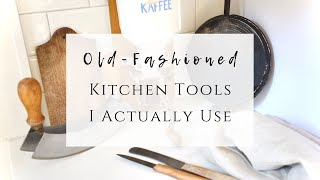 Old fashioned kitchen tools I actually use
