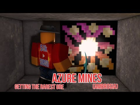 [Roblox] Azure Mines: GETTING THE RAREST ORE ON THE GAME! (Ambrosia)