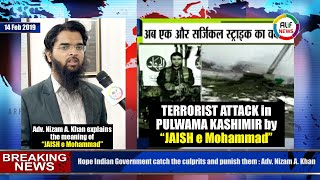 "ALIF News TERRORIST ATTACK in  PULWAMA KASHIMIR by  ""JAISH e Mohammad"" - Adv. Nizam A. Khan reacts.."