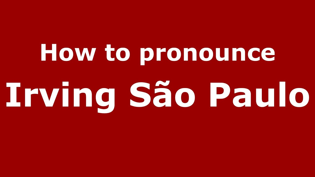 Irving Sao Paulo Simple how to pronounce irving são paulo (brazilian/portuguese