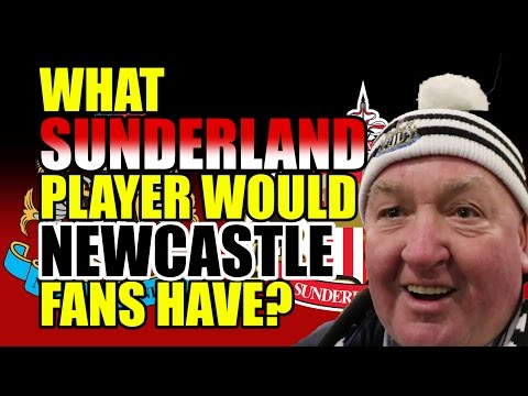 What Sunderland Player Would Newcastle Fans Have?