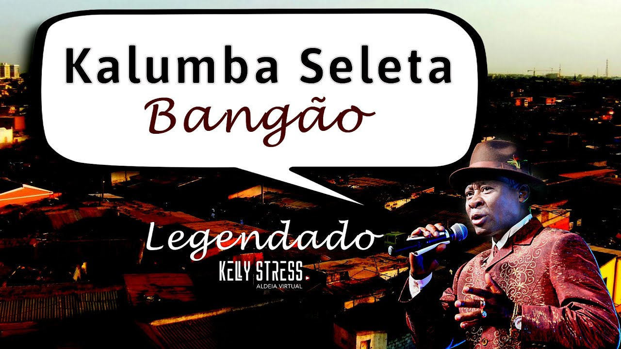 Bangão - Kalumba Seleta |Kimbundu| Legendado em Português