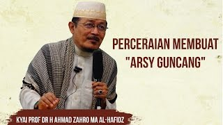 PERCERAIAN MEMBUAT ARSY GUNCANG : Kyai Prof Dr H Ahmad Zahro MA al-Chafidz