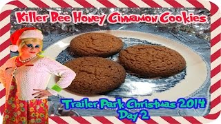 Killer Bee Honey Cinnamon Cookies : Day 2 Trailer Park Christmas