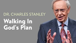 Walking In God's Plan – Dr. Charles Stanley