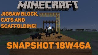 Minecraft 1.14 Snapshot 18W46A Part 2! Jigsaw Block, Scaffolding Changes, and Cats!