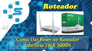 Como Dar Reset no Roteador Intelbras IWR 3000N
